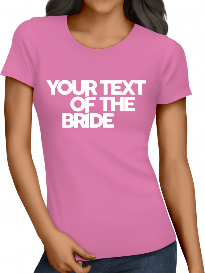 Hen Party Superstore Distinctive Your Text Of The Bride T-Shirts