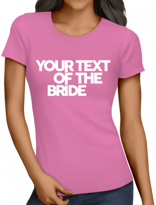 Distinctive Your Text Of The Bride T-Shirts